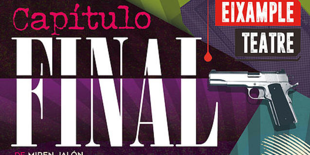 Cartel del espectáculo 'Capítulo final', estos días en el Eixample Teatre