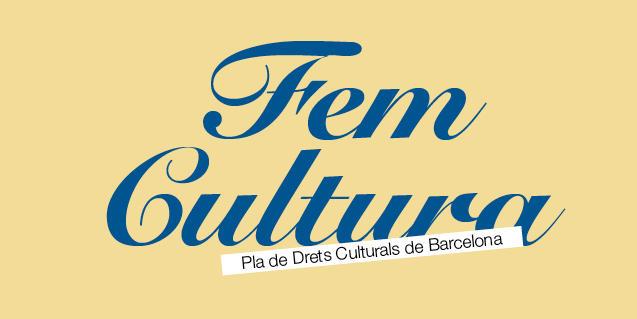 'Fem Cultura. Pla de Drets Culturals de Barcelona'