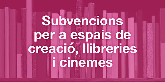 Imatge gràfica de les subvencions per a espais de creació, llibreries i cinemes