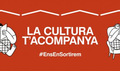 Imatge de la campanya #LaCulturaTAcompanya