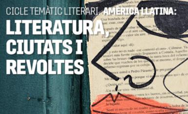 """""""Amèrica Llatina: literatura, ciutats i revoltes"""", del 8 d'octubre al 17 de novembre"""