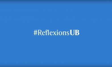 'Reflexiones UB' es una iniciativa que invita a pensar en el momento actual