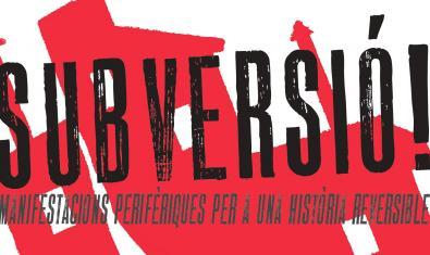 """Cartel de la producción """"SUBVERSIÓ! Manifestacions perifèriques per a una història reversible"""""""