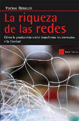 Llibre: La riqueza de las redes. Cómo la producción social transforma los mercados y la libertad. Yochai Benkler