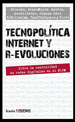 Llibre: Tecnopolítica, internet i r-evolucions. Sobre la centralidad de redes digitales en el #15M. Arnau Monterde