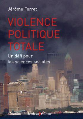 Llibre: Violence politique totale. Un défi pour les sciences sociales. Jérôme Ferret. París: Lemieux Editeur, 2015