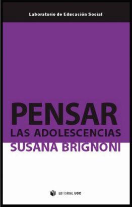 Llibre: Pensar las adolescencias. Susana Brignoni. UOC, 2012
