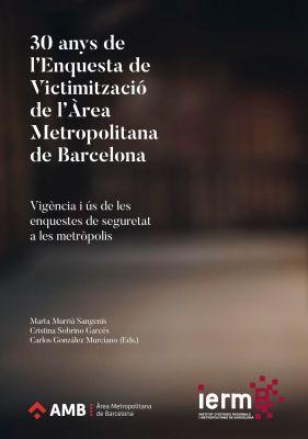 Llibre: 30 anys de L'Enquesta de Victimització de l'Àrea Metropolitana de Barcelona. Marta Murrià — Carles González. AMB. ierm.