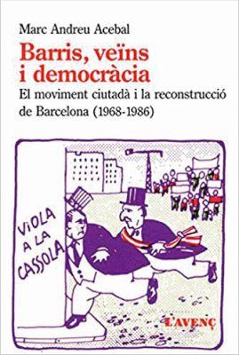 Llibre: Barris, veïns i democràcia. El moviment ciutadà i la reconstrucció de Barcelona. Marc Andreu Acebal. L'Avenç, 2015