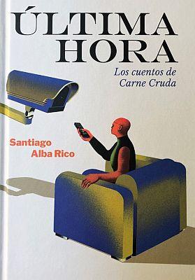 Llibre: Última hora. Los cuentos de Carne Cruda. Santiago Alba Rico. Arrebato, 2019
