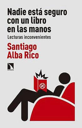 Llibre: Nadie está seguro con un libro en las manos: lecturas inconvenientes. Santiago Alba Rico. Catarata, 2018