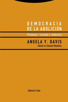 Llibre: Democracia de la abolición: prisiones, racismo y violencia. Angela Davis. Editorial Trotta, 2016
