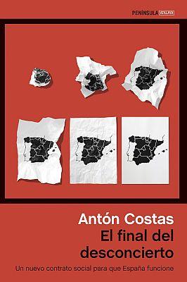 Llibre: El final del desconcierto. Un nuevo contrato social para que España funcione. Antón Costas. Ediciones Península, 2017