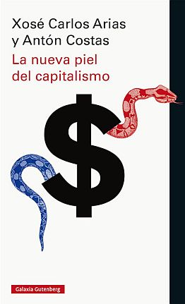 Llibre: La nueva piel del capitalismo. Xosé Carlos Arias, Antón Costas. Galaxia Gutenberg, 2016