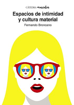 Llibre: Espacios de intimidad y cultura material. Fernando Broncano. Cátedra, 2020