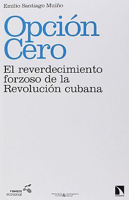Llibre: Opción cero: el reverdecimiento forzoso de la Revolución cubana. Emilio Santiago Muíño. Catarata, 2017