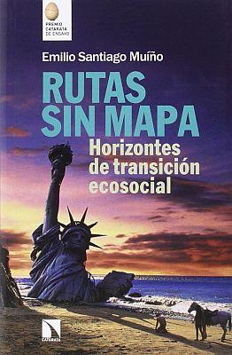 Llibre: Rutas sin mapa: horizontes de transición ecosocial. Emilio Santiago Muíño. Catarata, 2016