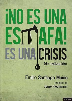 Llibre: No es una estafa, es una crisis (de civilización). Emilio Santiago Muíño. Enclave de Libros, 2015