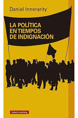 Llibre: La política en tiempos de indignación. Daniel Innerarity. Galaxia Gutenberg, 2015