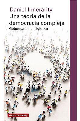 Llibre: Una teoría de la democracia compleja. Gobernar en el siglo XXI. Galaxia Gutenberg, 2019