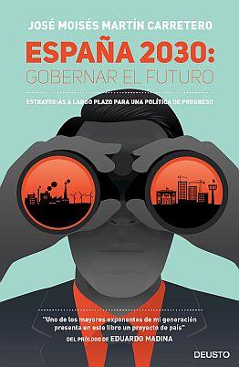 Llibre: España 2030: Gobernar el futuro. Estrategias a largo plazo para una política de progreso. José Moisés Martín Carretero. Ediciones Deusto, 2016
