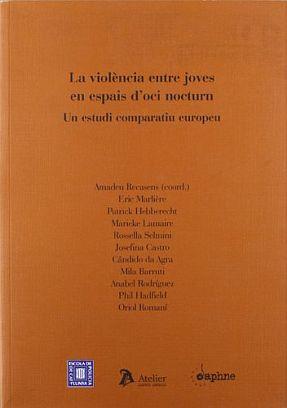 Llibre: Amadeu Recasens. La violència entre joves en espais d'oci nocturn: un estudi comparatiu europeu. Atelier, 2007