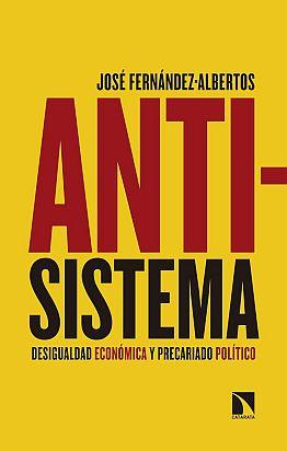 Llibre: Antisistema. Desigualdad económica y precariado político. J. Fernández-Albertos