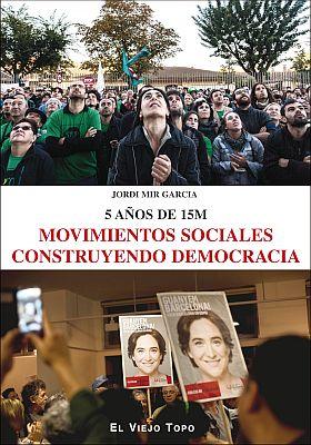 Llibre: Jordi Mir Garcia. 5 años de 15M. Movimientos sociales construyendo democracia.