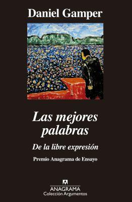 Llibre: Las mejores palabras. De la libre expresión. Daniel Gamper. Anagrama, 2019