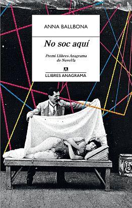 Llibre: No soc aquí. Anna Ballbona. Llibres Anagrama, 2020