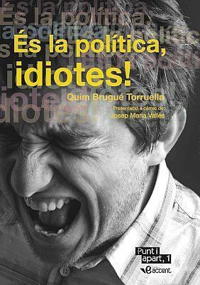 Llibre: És la política, idiotes! Quim Brugué Papers amb accent, 2012