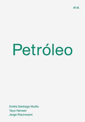 Llibre: Petróleo. Emilio Santiago Muíño, Yayo Herrero i Jorge Riechmann. Arcadia, 2018