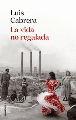 Llibre: La vida no regalada. Luis Cabrera. Roca Editorial, 2021