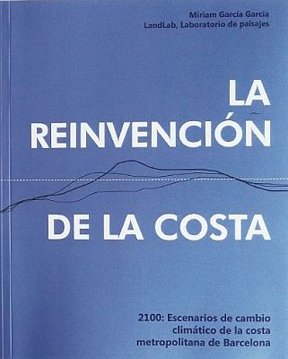 Llibre:  La reinvención de la Costa. 2100: Escenarios de cambio climático de la costa metropolitana de Barcelona. Míriam García García. Barcelona Regional, 2019