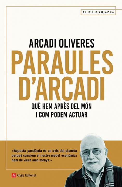 Llibre: Paraules d'Arcadi. Què hem après del món i com podem actuar. Arcadi Oliveres. Angle Editorial, 170 pàgines — Barcelona, 2021