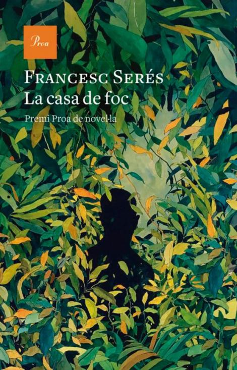 Llibre: La casa de foc. Francesc Serés. Edicions Proa, 592 pàgines — Barcelona, 2020