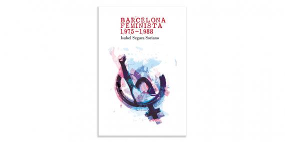 Llibre: Barcelona feminista 1975-1988. Isabel Segura Soriano