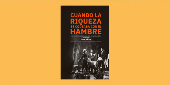 Cuando la riqueza se codeaba con el hambre. (Vida nocturna de la Barcelona de posguerra, 1939-1952), Paco Villar. Ajuntament de Barcelona, 2020