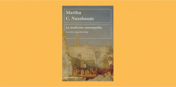 La tradición cosmopolita. Un noble e imperfecto ideal, Martha Nussbaum. Paidós, 2020