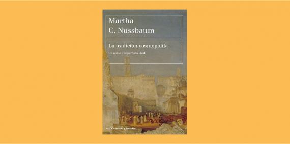 La tradición cosmopolita. Un noble e imperfecto ideal, Martha Nussbaum. Paidós, 2020