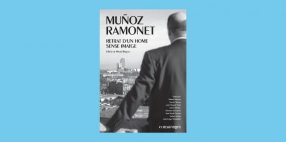 Llibre: Muñoz Ramonet. Retrat d'un home sense imatge, Manuel Risques (ed.)