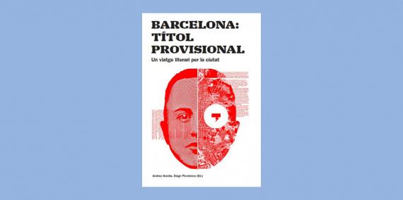 Llibre: Barcelona: títol provisional. Un viatge literari per la ciutat, Andreu Gomila i Diego Piccininno