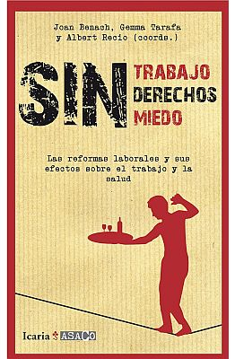 Llibre: Sin trabajo, sin derechos, sin miedos. Las reformas laborales y sus efectos sobre el trabajo y la salud. Gemma Tarafa et al. Icaria, 2014