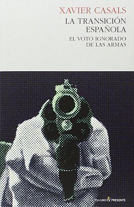 Llibre: La Transición española. El voto ignorado de las armas. Xavier Casals. Pasado y presente, 2016