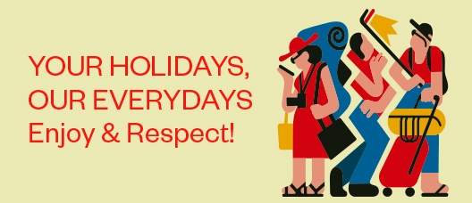 Cartel de campaña: YOUR HOLIDAYS, OUR EVERYDAY. Enjoy and respect!