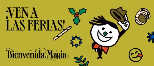 Cartel de campaña con el texto: ¡Ven a las ferias! Bienvenida Magia