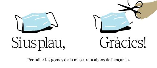 Cartell amb el text: Per tallar les gomes de la mascareta abans de llençar-la. Si us plau Gràcies!