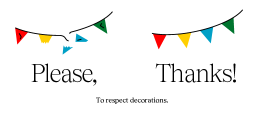 Poster with the text: Respect the ornaments, Please Thank you!