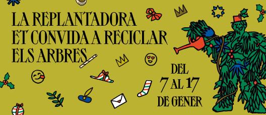 Cartell amb una il·lustració i el text: La Replantadora et convida a reciclar el arbres. Del 7 al 17 de gener.