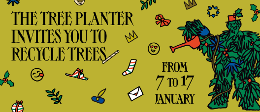 Campaign banner with the text: The Tree Planter invites you to recycle trees. From 7 to 17 January